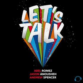 ABEL ROMEZ & JASON ANOUSHEH & ANDREW SPENCER - LET'S TALK